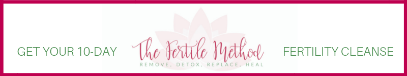 Click here to get the 10-Day Fertile Method Cleanse